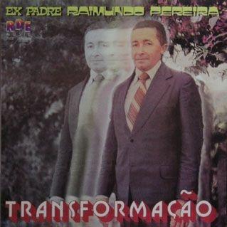 Ex padre Raimundo Perreira- Transformação