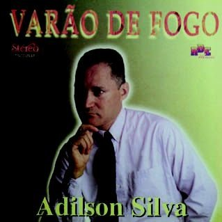 Adilson Silva- Varão de fogo
