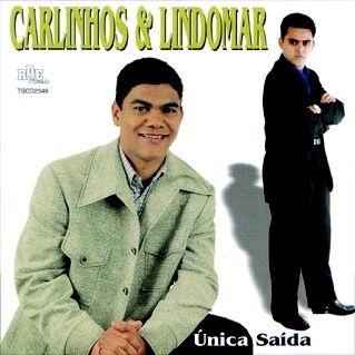 Carlinhos e Lindomar- Única sáida