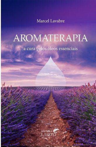 LIVRO - AROMATERAPIA - A CURA PELOS ÓLEOS ESSENCIAIS