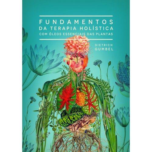 LIVRO FUNDAMENTOS DA TERAPIA HOLÍSTICA COM ÓLEOS ESSENCIAIS - L4348