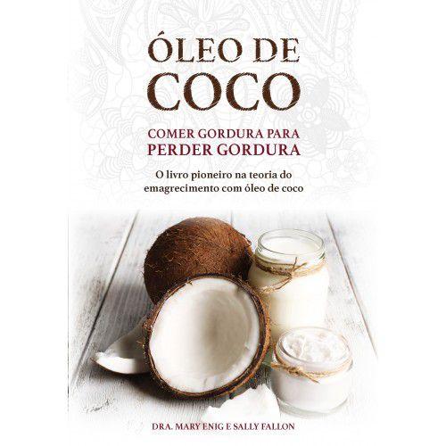 Livro - ÓLEO DE COCO - Comer Gordura Para Perder Gordura - L4997