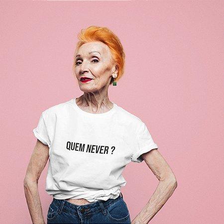 T-Shirt Quem never?