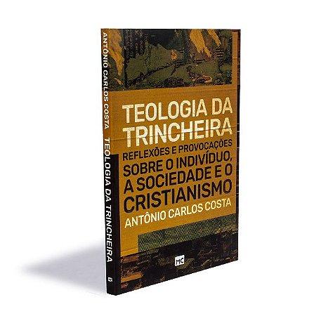 TEOLOGIA DA TRINCHEIRA - ANTÔNIO CARLOS COSTA