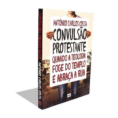 Convulsão Protestante- Antônio Carlos Costa