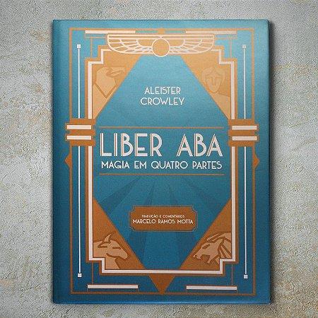 Liber ABA - Magia em Quatro Partes - Aleister Crowley