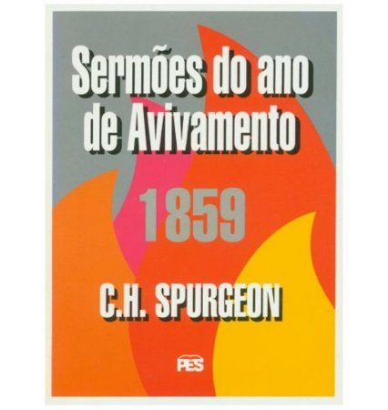 Sermões do Ano de Avivamento 1859 - C.H. Spurgeon