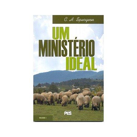 Um Ministério Ideal Volume 1 - C.H. Spurgeon