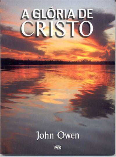A Glória de Cristo - John Owen