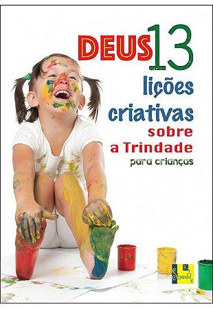 Deus: 13 Lições Criativas Sobre a Trindade Para Crianças (faixa etária: 6 a 12 anos)
