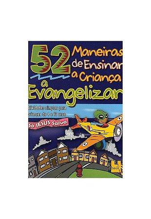 52 maneiras de ensinar a criança a evangelizar (crianças de 4 a 12 anos)