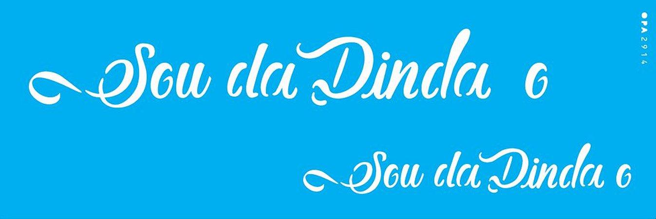 ESTENCIL 10X30 FRASE SOU DA DINDA OPA2914
