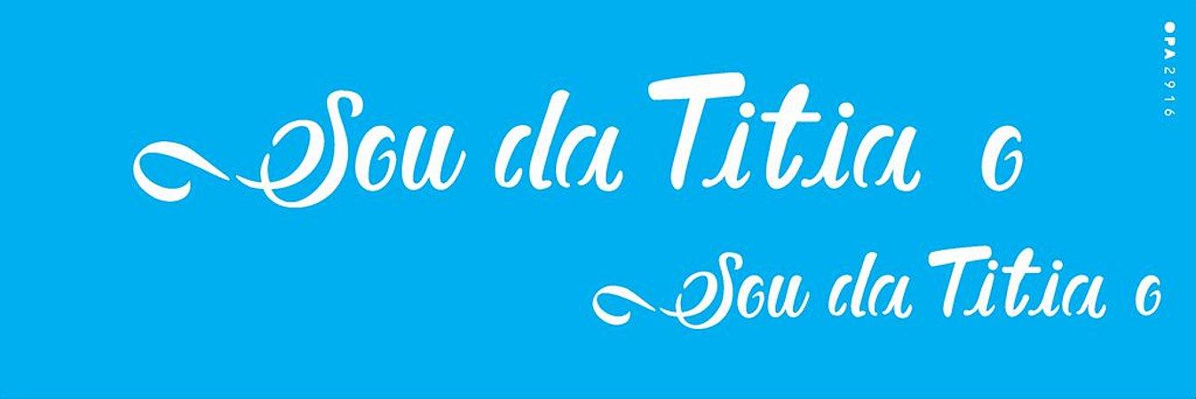 ESTENCIL 10X30 FRASE SOU DA TITIA E TITIO OPA2916