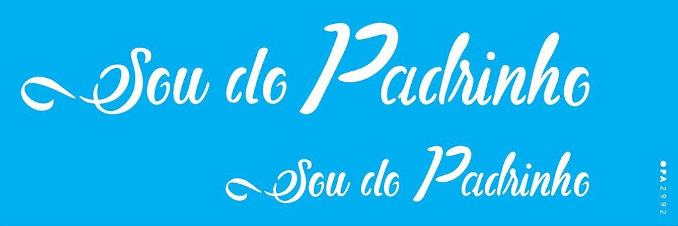 ESTENCIL 10X30 FRASE SOU DO PADRINHO OPA2992