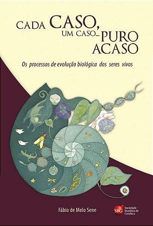 Cada Caso, um Caso...Puro Acaso - Os processos de evolução biológica dos seres vivos