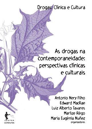 As drogas na contemporaneidade: perspectivas clínicas e culturais (Coleção Drogas: Clínica e Cultura)
