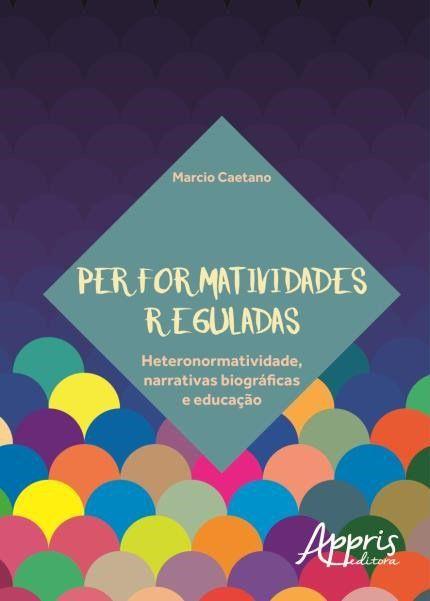 Performatividades Reguladas: Heteronormatividade, Narrativas Biográficas e Educação