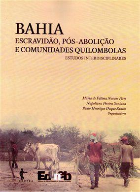 Bahia: escravidão, pós-abolição e comunidades quilombolas: estudos interdisciplinares