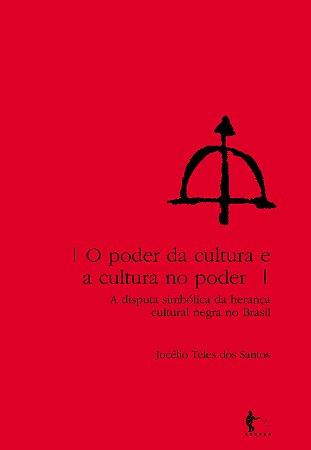 O poder da cultura e cultura no poder: a disputa simbólica da herança cultural negra no Brasil