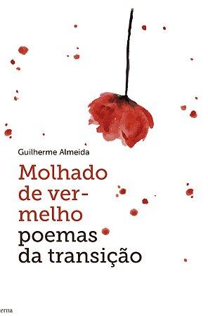 Molhado de vermelho: poemas de transição