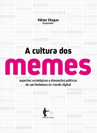 A cultura dos memes: aspectos sociológicos e dimensões políticas de um fenômeno do mundo digital
