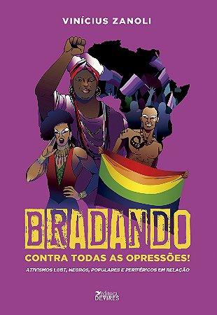 Bradando contra todas as opressões! Ativismos LGBT, negros, populares e periféricos em relação