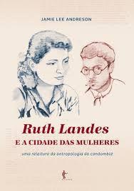 Ruth Landes e a Cidade das Mulheres: uma releitura da antropologia do candomblé