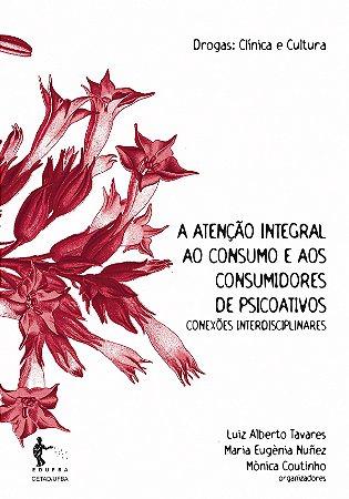 A atenção integral ao consumo e aos consumidores de psicoativos: conexões interdisciplinares