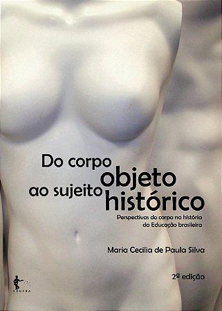 Do corpo objeto ao sujeito histórico: perspectivas do corpo na história da educação brasileira