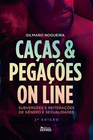 Caças e Pegações Online  Subversões e reiterações de gêneros e sexualidades