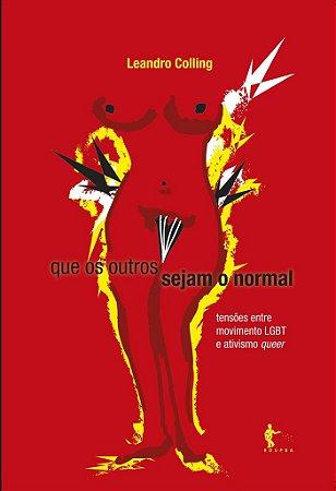 Que os Outros Sejam o Normal: Tensões entre o movimento LGBT e ativismo queer