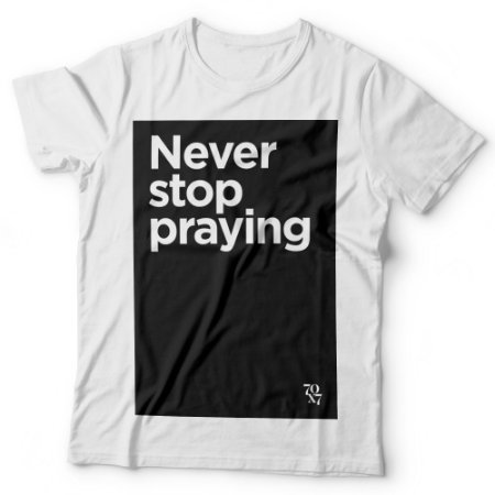Camiseta Masculina - Never Stop Praying