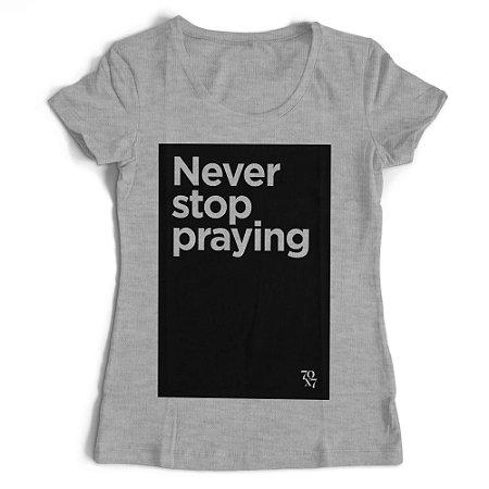 Camiseta Feminina - Never Stop Praying