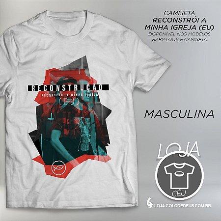 Camiseta Reconstrói A Minha Igreja (Eu) - Masculina