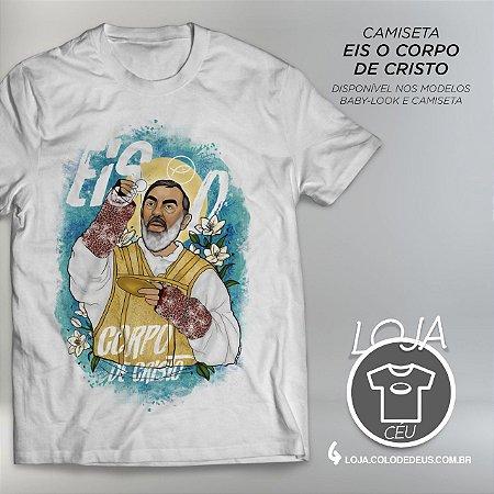 Camiseta Eis O Corpo de Cristo