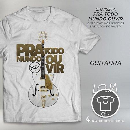 Camiseta Pra Todo Mundo Ouvir - Guitarra