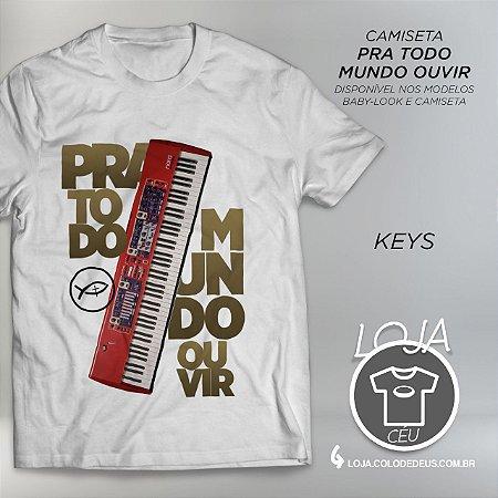 Camiseta Pra Todo Mundo Ouvir - Keys