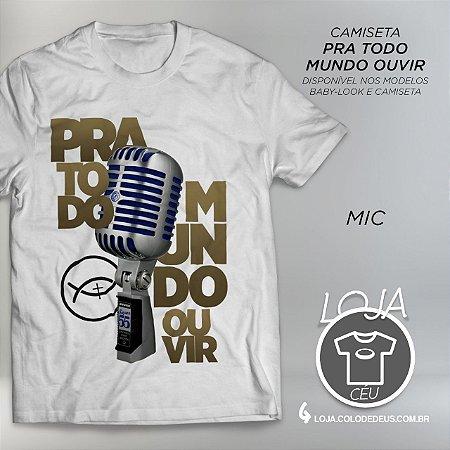 Camiseta Pra Todo Mundo Ouvir - Mic