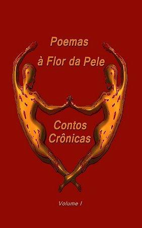 Poemas à Flor da Pele Contos e Crônicas Vol.1