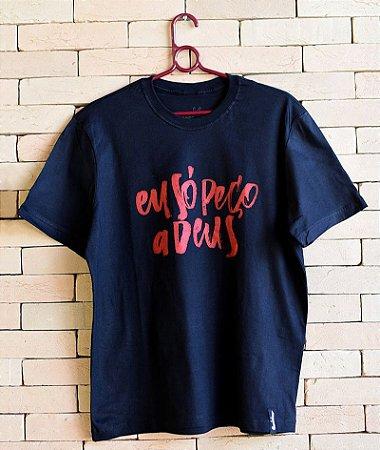 Camiseta Eu Só Peço a Deus
