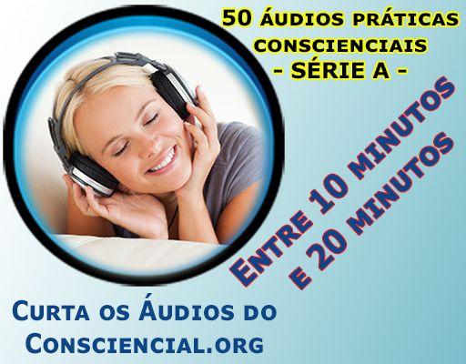 SÉRIE A - Áudios entre 10 minutos até 20 minutos. Meditações, Reflexões, Orações, Visualizações Criativas, Invocações, Evocações, Decretos, Concentrações, Emanações