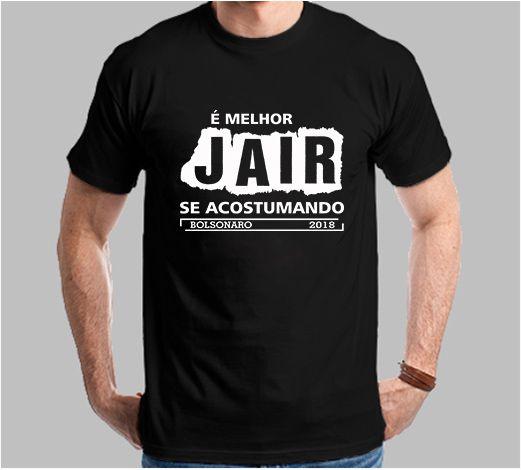 Camiseta É Melhor Jair se Acostumando