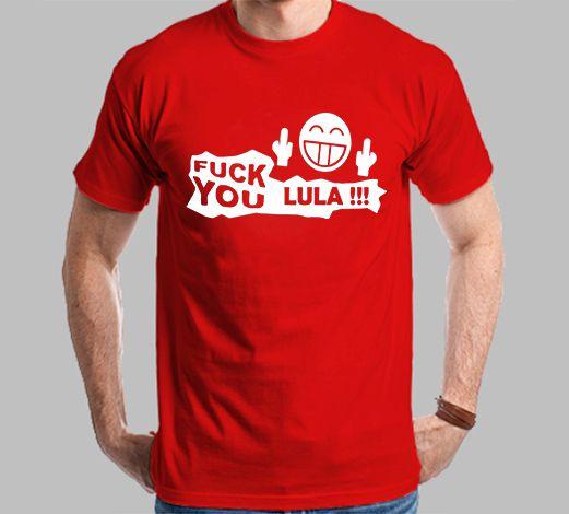 Camiseta Fuck You Lula!
