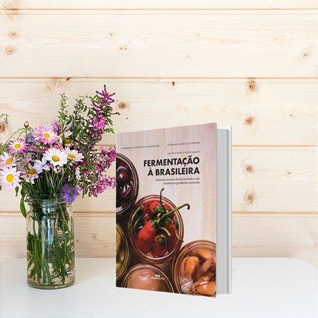 Livro Fermentação à Brasileira: Explore o universo dos fermentados com receitas e ingredientes nacionais.