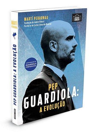 LANÇAMENTO - Pep Guardiola: A evolução  ( envios, via Correios, às 3as. e 5as. feiras )