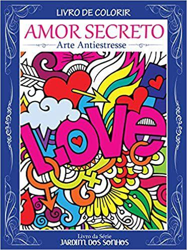Amor Secreto: Arte Antiestresse - Livro Para Colorir