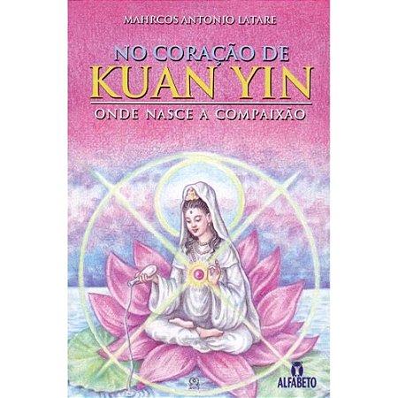 No Coração de Kuan Yin - Onde Nasce A Compaixão