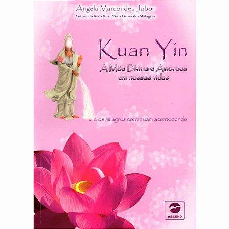 Kuan Yin A Mãe Divina e Amorosa em nossas vidas