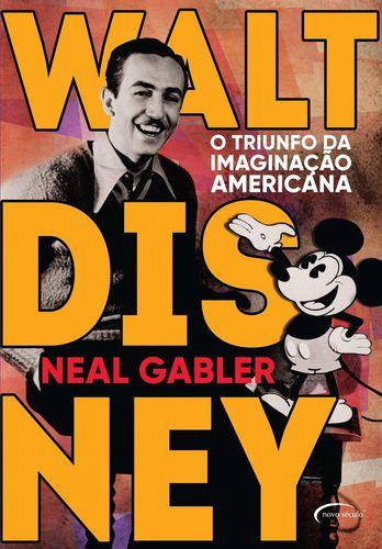 Walt Disney - O Triunfo da Imaginação Americana