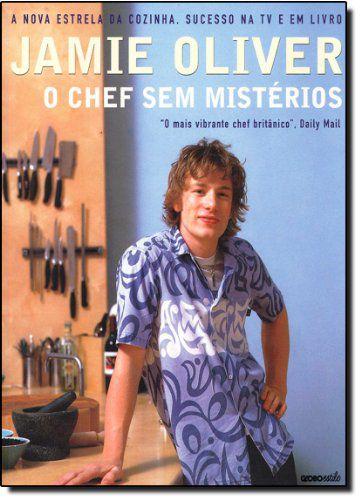 Jamie Oliver - O Chef Sem Mistérios